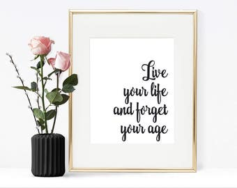Live your life and forget your age printable quote