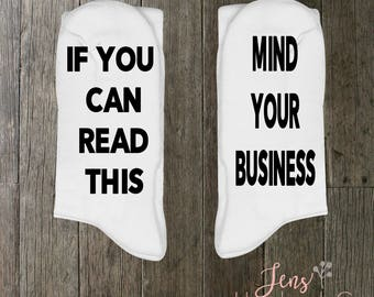 If You Can Read This Mind Your Business/Personalized funny socks/ Mens Socks/Womens Socks/Gift Socks/Funny Socks