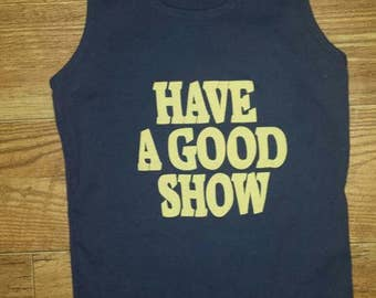 Have A Good Show Tank Top