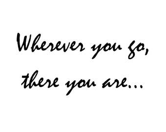 Wherever you go, there you are... Wall Art, Printable, Wall Decor, Word Art, 8x10 Picture