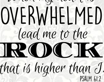 Psalm 61:2 SVG - When my heart is overwhelmed lead me to the rock that is higher than I (SVG, PDF, Digital File Vector Graphic)