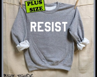 RESIST. Plus Size. Unisex 50/50 Sweatshirts. WHITE Ink. Nasty Woman. Down with the Patriarchy! Rise. Now is the time to stand up and fight