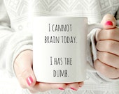 I cannot brain today. I has the dumb. Coffee Mugs. ceramic mug. funny mug. sarcastic humor