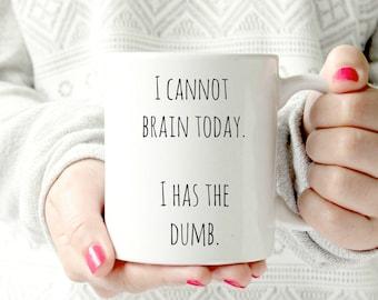 I cannot brain today. I has the dumb. Coffee Mugs. ceramic mug. funny mug. sarcastic humor