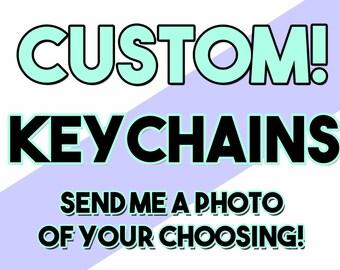 PERSONALIZED / CUSTOM Photo Keychains