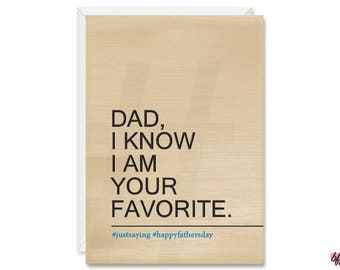 Happy Father's Day Card - Dad, I know I am your favorite - Just Saying - Happy Father's Day - 5x7 Greeting Card
