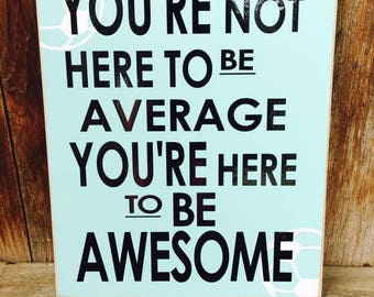 You're not here to average, You're here to be AWESOME. Sports, Soccer, Wood home decor sign, with vinyl lettering. Subway ARt, wall hanging