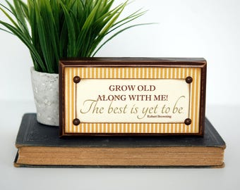 Robert Browning Wood Sign, GROW OLD along with me! The BEST is yet to be, Shelf Sitter, Conversation Piece