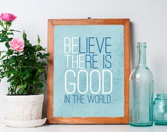 """Believe there is GOOD in the world - BE the GOOD - Inspirational Wall Decor - Kindness Print - Inspirational Wall Art - 8x10"""" Glossy Print"""