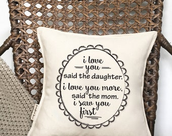 """12"""" Mom and Daughter I Love You More, I Saw You First Pillow - Gift for Her - Mom to Daughter - Loop and Toggle Closure - Insert Included"""