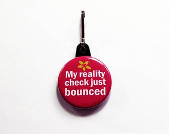 Funny zipper pull, My reality check just bounced, pink zipper pull, Funny Saying, Humor, stocking stuffer, pink, funny gift (7539)