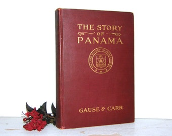 Rare 1912 First Edition The Story Of Panama, Gause & Carr