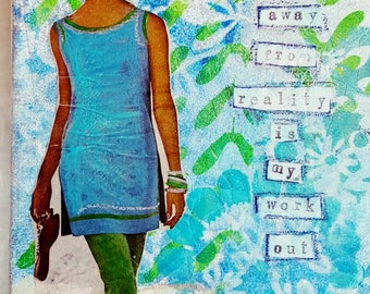 Walking Away From Reality Is My Work Out 8x10 mixed media collage on canvas