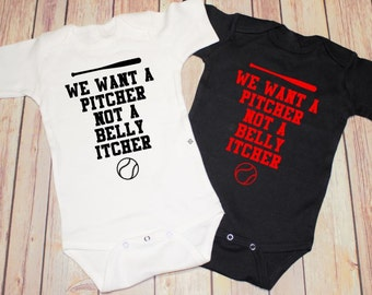 We Want A Pitcher Not A Belly Itcher Baseball  bodysuit / one piece / creeper (new baby, baby shower gift, yoga baby)