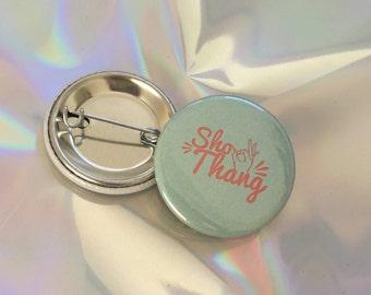"1.25"" Sho Thang Pinback button - badge - brooch"