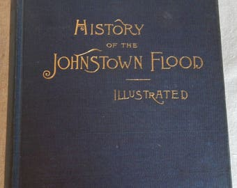 1889, History of the Johnstown Flood, Illustrated by Willis Fletcher Johnson, Edgewood Publishing