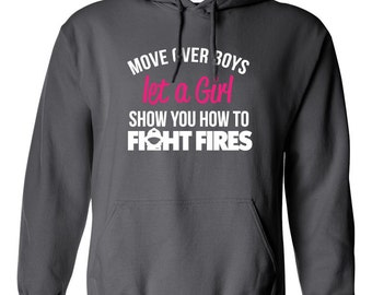 Move Over Boys Let A Girl Show you How to Fight Fires Hoodie Super Power Birthday Present Funny Firefighter Hoodie Firewoman Girl Hoodie