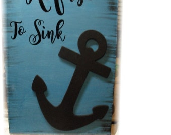 Refuse to Sink  Painted Wood Sign/Anchor Sign