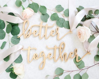 "Laser Cut ""better together"" Wood Chair Signs - (Set of TWO) 15"" x 6"" Brush Lettering Font Wedding Chair Sign - Gold Engagement Party Decor"