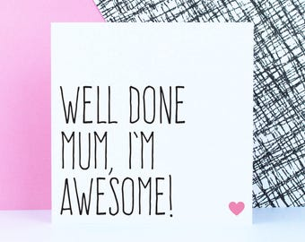 Birthday card for mum, Funny Mother's Day Card, Well done Mum, I'm awesome!