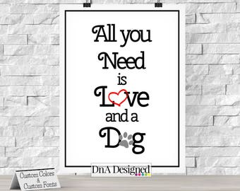 All You Need Is Love and a Dog Digital Print - Animal Lover - Dog Quote Art - Best Friend - DIY - {8DP}
