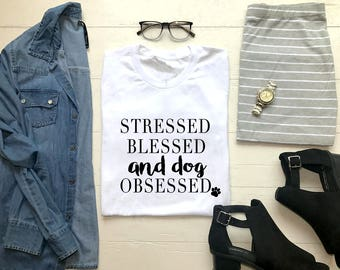 Stressed Blessed and Dog Obsessed UNISEX Crew Neck Tee | Dog Mama | Pet Mom | Gift | Pet Life | BFF | Best Friend