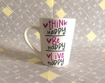 Think Happy. Be Happy. Live Happy Mug. Inspirational Mug.