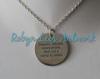 Slayers, Slayers Everywhere And Not A Vamp To Stake Engraved Stainless Steel Disc Necklace on Silver Chain or Black Cord. My Buffy Poem