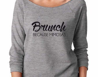Brunch Because Mimosas Shirt. Super Soft & Lightweight Women's Raw Edge Boat Neck Terry Sweatshirt with 3/4 length sleeves.