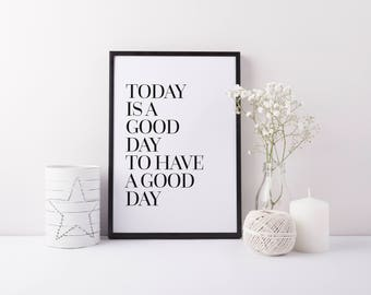 Positive Quote Print, Today Is A Good Day To Have A Good Day, Motivational Quote Print, New Home Gift, Motivational Print, Inspirational Art