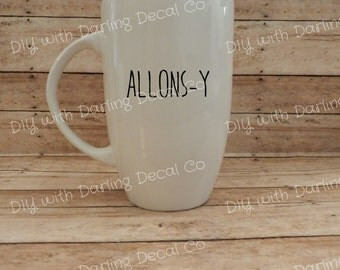 Allons-Y Adhesive Decal DIY Wine Glass Mug Coffee Cup Beer Tumbler Do It Yourself Doctor Cup Who Dr Quote Saying Budget Gift Sticker Flask