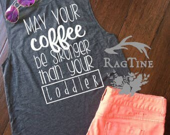 May Your Coffee Be Stronger Than Your Toddler Shirt | Mommy Shirt | Mom Tank | Mommy Shirt | New Mom Gift | Funny Mom Shirt| Mom of Toddlers