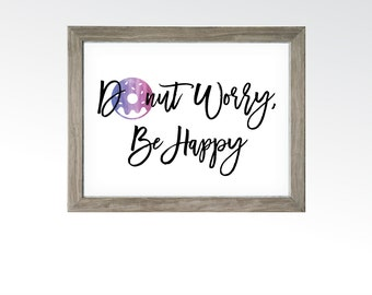 Donut Worry, Be Happy Sign - Kitchen Bedroom House Decor - Funny Sassy Food Dessert Quote - Watercolor Wall Art - INSTANT DOWNLOAD printable