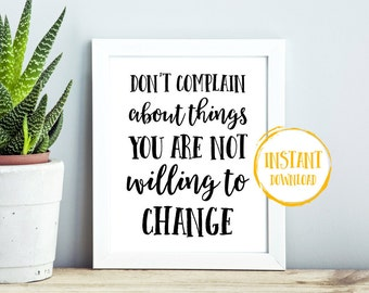 Don't Complain About Things You Are Not Willing To Change, Large Printable Wall Art, Typography Art Print, Motivational Wall Decor, Quote