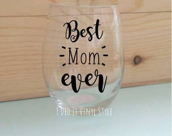 Mothers Day- Best Mom- Wine glass. Quoted 15oz Best mom Ever- mom Gifts- Mothers Day Gifts- Gifts for moms- Women gifts- mother's day gift.