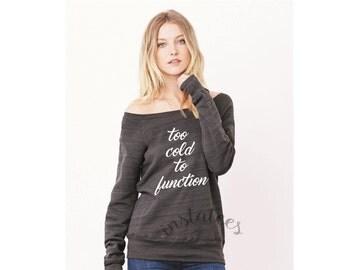 Over the Shoulder Too Cold to Function Sweatshirt Trending Tops