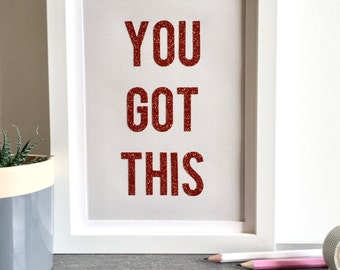 You Got This - Glitter Print in 4 Colour Combinations and 2 Sizes - Motivational Artwork, Mindfulness, Positivity