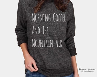 Morning Coffee and the Mountain Air Champ Sweatshirt Alternative Apparel long sleeve shirt