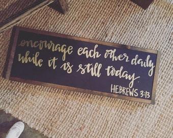 Hebrews 3:13, scripture signs, wood signs, handmade, scripture, hebrews, encourage