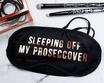 Sleeping Off My Proseccover Gold Foil Eye Mask - funny eye mask - eyemask - blindfold - sleeping - sleep mask - prosecco gifts