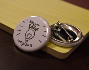 Take Your Idea and Go For It / Inspirational Button