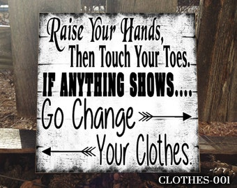 CLOTHES 12X12: If Anything Shows Go Change Your Clothes, Home Decor, Sign For the Home, Sign For Mom, Sign For Teen, Funny Sign