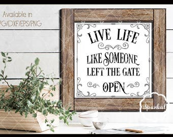 Live Life Like Someone Left the Gate Open, Cutting files Svg-Dxf-Eps-Png.  These can be used as stencils or vinyl decals