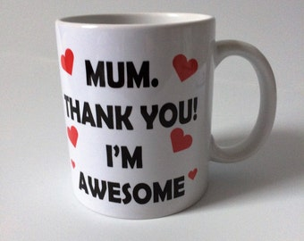 mum thank you I'm awesume