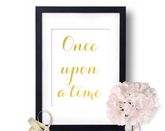 Once Upon A Time, Wall Art, Gold foil print, Inspirational Quote, Home Decor, Fairytale, Storybrook, storybook princess