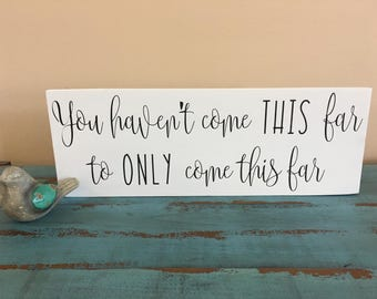 You Haven't Come This Far To Only Come This Far Inspirational Rustic Wood Sign/Inspirational Decor/Words to Live By/Gallery Wall Decor