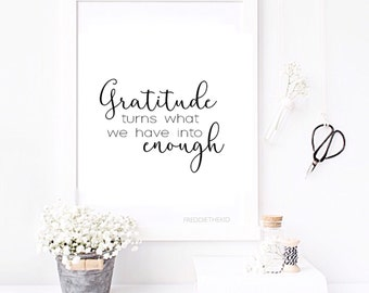 Gratitude turns what we have in to enough  Home Decor print