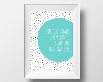 Difficult Roads Often Lead To Beautiful Destinations Print, Typography Print, Inspirational Prints, Quote Prints