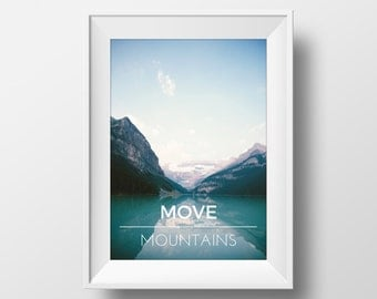 Move Mountains Quote Print, Move Mountains Printable Art, Mountain Print, Mountain, Glacier Print, Photography Print, Motivational