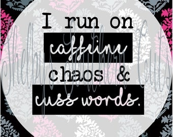 I Run On Caffeine Chaos & Cusswords - SVG EPS DXF